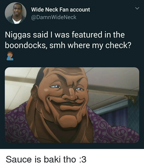 Smh, The Boondocks, and Boondocks: Wide Neck Fan account  @DamnWideNeck  Niggas said I was featured in the  boondocks, smh where my check?
