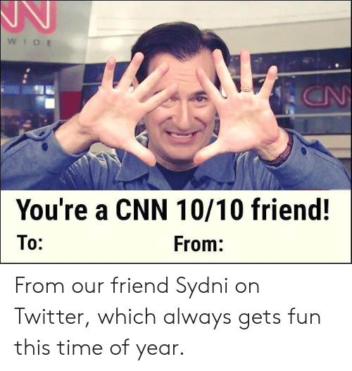 cnn.com, Memes, and Twitter: WIDE  ON  You're a CNN 10/10 friend!  To:  From: From our friend Sydni on Twitter, which always gets fun this time of year.