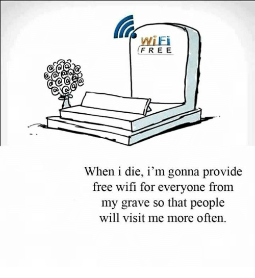 Memes, 🤖, and Graves: wiEi  FREE  When i die, i'm gonna provide  free wifi for everyone from  my grave so that people  will visit me more often.