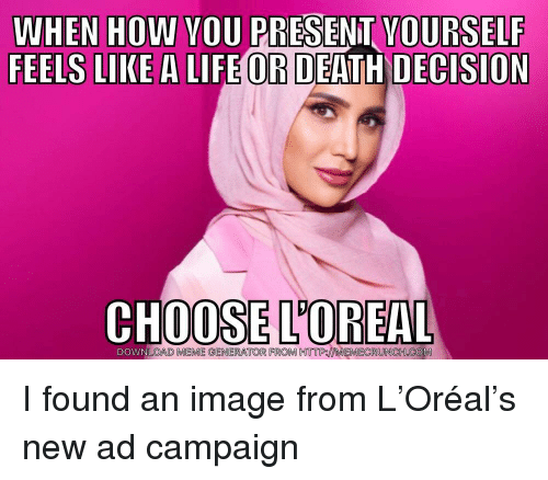 Life, Meme, and Yo: WIEN COWN YO  FEELS LIKE A LIFE OR DEATH DECISION  YOURSELF  CHOOSE L'OREAL  AD MEME GENERATOR FROM HTTP:MEMECRUNCH.COM