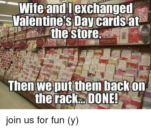 Memes, Valentine's Day, and Wife: Wife and exchanged  Valentine's Day cards at  the Store.  VALENTINE DAT  Then we put them back on  the rack DONE! join us  for fun (y)