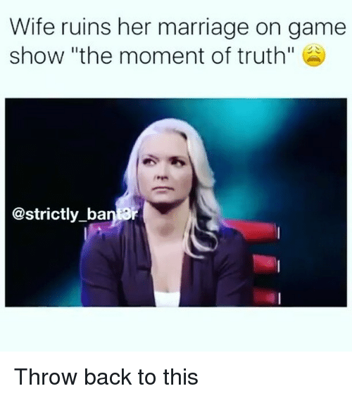 """Marriage, Memes, and Game: Wife ruins her marriage on game  show """"the moment of truth""""  @strictly ban ar Throw back to this"""