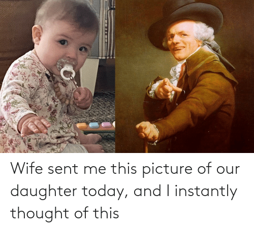 Today, Wife, and Thought: Wife sent me this picture of our daughter today, and I instantly thought of this