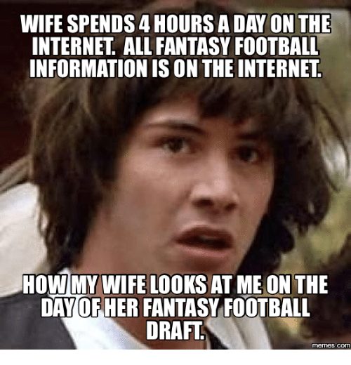 wife spends 4hoursaday on the internet all fantasy football information 17698138 ✅ 25 best memes about fantasy draft meme fantasy draft memes