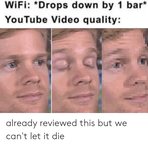 youtube.com, Video, and Wifi: WiFi: *Drops down by 1 bar*  YouTube Video quality: already reviewed this but we can't let it die