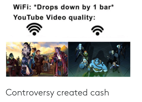 youtube.com, Video, and Wifi: WiFi: *Drops down by 1 bar  YouTube Video quality: Controversy created cash