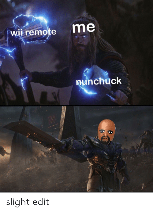 Wii, Edit, and Remote: wii remote  me  aunchuck slight edit