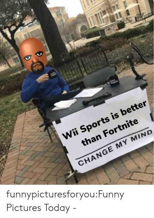 Funny, Sports, and Tumblr: Wii Sports is better  than Fortnite  CHANGE MY MIND funnypicturesforyou:Funny Pictures Today -