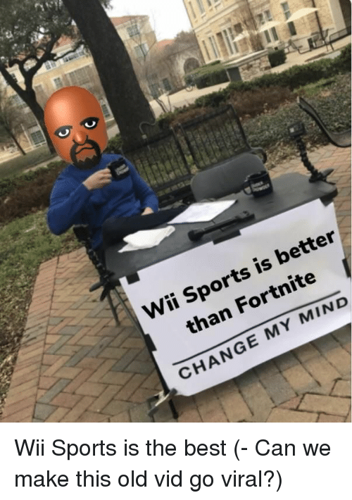 Sports, Best, and Old: Wii Sports is better  than Fortnite  CHANGE MY MIND Wii Sports is the best (- Can we make this old vid go viral?)
