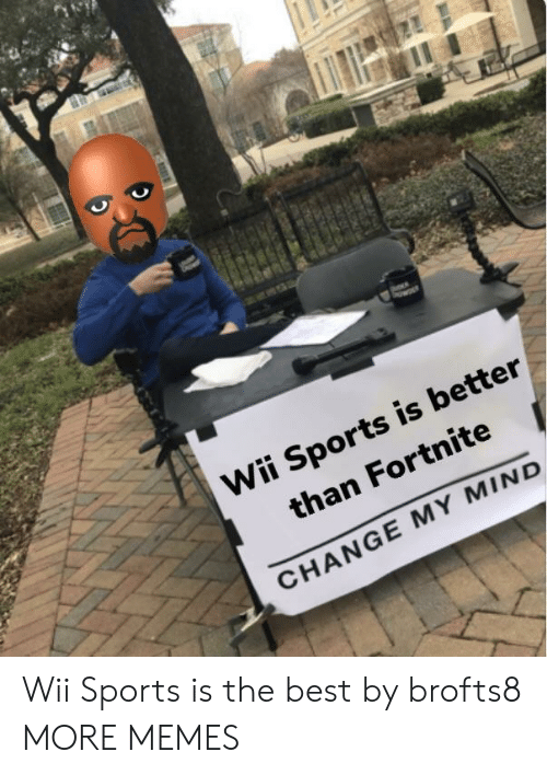 Dank, Memes, and Sports: Wii Sports is better  than Fortnite  CHANGE MY MIND Wii Sports is the best by brofts8 MORE MEMES