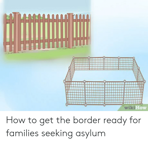 Wiki 1 How How to Get the Border Ready for Families Seeking Asylum