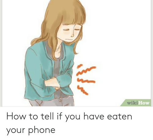 Wiki Ho WIKI How to Tell if You Have Eaten Your Phone | Phone Meme