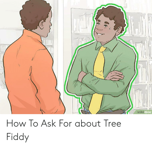 How To, Tree, and Wiki: wiki How How To Ask For about Tree Fiddy