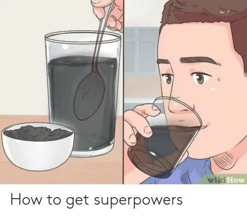 Wiki How How to Get Superpowers | How to Meme on ME ME