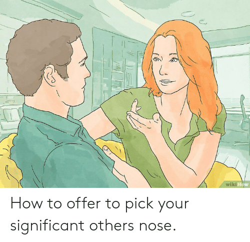 Wiki How How to Offer to Pick Your Significant Others Nose