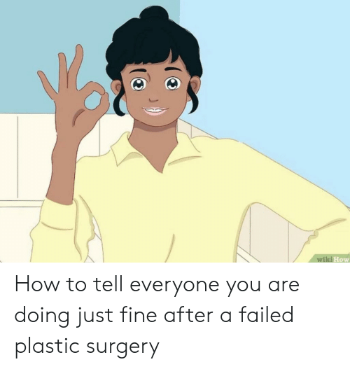 Wiki How How to Tell Everyone You Are Doing Just Fine After