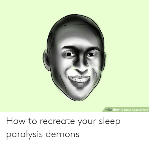 Kobe Bryant, How To, and Kobe: wiki How to Draw Kobe Bryant How to recreate your sleep paralysis demons