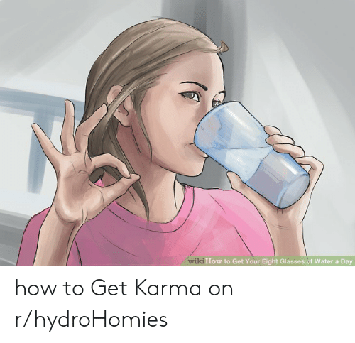 Glasses, How To, and Karma: wiki How to Get Your Eight Glasses of Water a Day how to Get Karma on r/hydroHomies