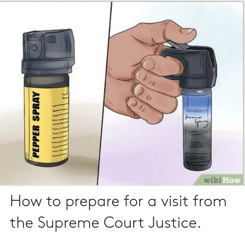 Supreme, Supreme Court, and How To: wikiF  How How to prepare for a visit from the Supreme Court Justice.