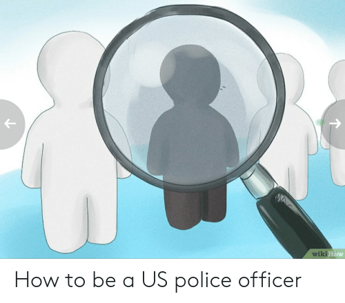 Police, How To, and How: wikiH  ow How to be a US police officer