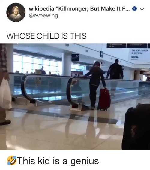 """Memes, Wikipedia, and Genius: .  wikipedia """"Killmonger, But Make It F  @eveewing  WHOSE CHILD IS THIS  THE NEXT CHAPTE  A7  SPOR 🤣This kid is a genius"""