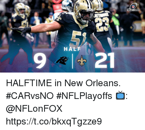 Memes, New Orleans, and Wild: WILD CARD  HALF  9 21 HALFTIME in New Orleans. #CARvsNO #NFLPlayoffs  📺: @NFLonFOX https://t.co/bkxqTgzze9
