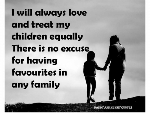 Will Always Love and Treat My Children Equally There Is No ...
