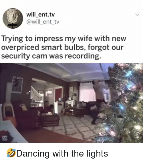 Memes, Wife, and 🤖: will_ent.tv  @will_ent_tv  Trying to impress my wife with new  overpriced smart bulbs, forgot our  security cam was recording.  늬 🤣Dancing with the lights