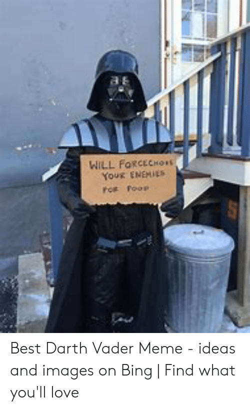 Will Farcechors You Enemies Best Darth Vader Meme Ideas And