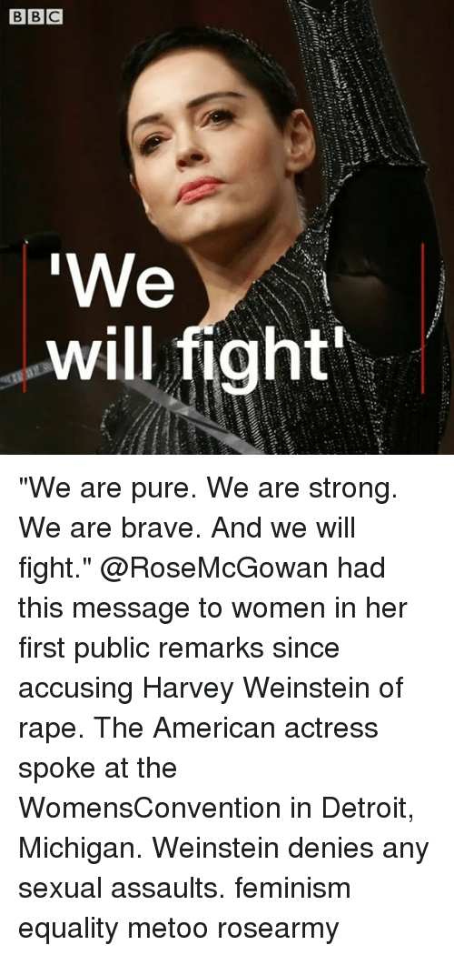 "Detroit, Feminism, and Memes: will fight ""We are pure. We are strong. We are brave. And we will fight."" @RoseMcGowan had this message to women in her first public remarks since accusing Harvey Weinstein of rape. The American actress spoke at the WomensConvention in Detroit, Michigan. Weinstein denies any sexual assaults. feminism equality metoo rosearmy"