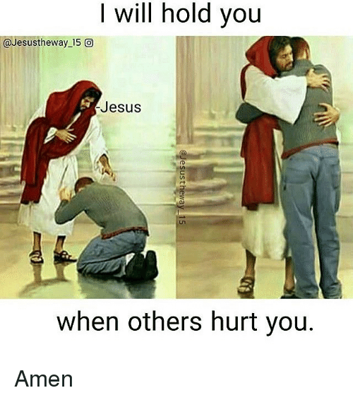 Jesus, Memes, and 🤖: will hold you  @Jesus the way-15  O  Jesus  when others hurt you. Amen