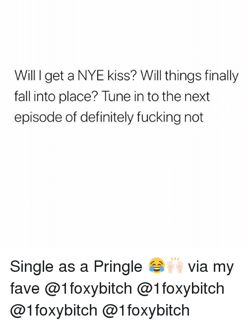 Definitely, Fall, and Fucking: Will I get a NYE kiss? Will things finally  fall into place? Tune in to the next  episode of definitely fucking not Single as a Pringle 😂🙌🏻 via my fave @1foxybitch @1foxybitch @1foxybitch @1foxybitch