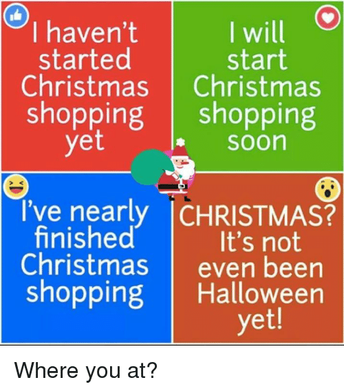 Will I Haven't Started Start Christmas Christmas Shopping Shopping ...