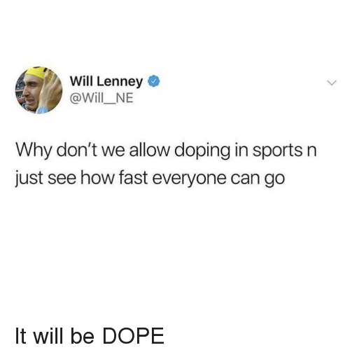 Will Lenney Why Don't We Allow Doping in Sports N Just See How Fast