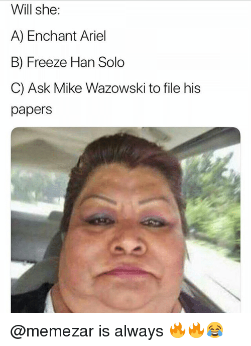 Ariel, Han Solo, and Memes: Will she:  A) Enchant Ariel  B) Freeze Han Solo  C) Ask Mike Wazowski to file his  papers @memezar is always 🔥🔥😂