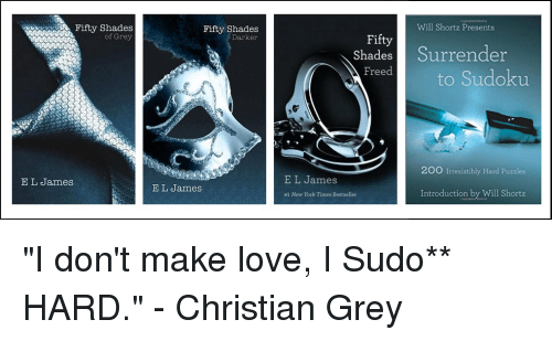Bailey Jay, Fifty Shades of Grey, and Love: Will Shortz Presents  Fifty Shades  of Grey  Fifty Shades  Darker  Fifty  Shades Surrender  Freedto Sudoku  200 Irresistibly Hard Puzzles  E L James  E L James  E L James  #1 New York Times Bestseller  Introduction by Will Shortz