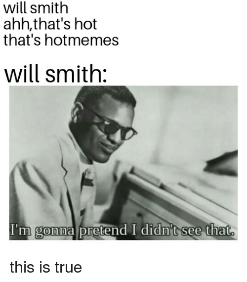 Will Smith Ahhthat S Hot That S Hotmemes Will Smith I M Gonna