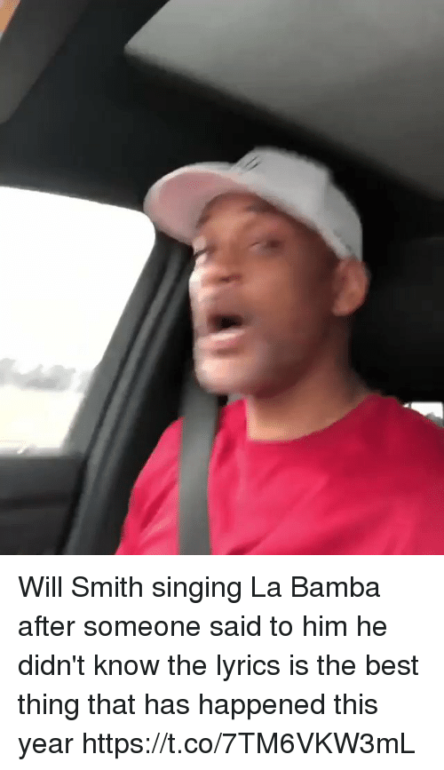 Funny, Singing, and Will Smith: Will Smith singing La Bamba after someone said to him he didn't know the lyrics is the best thing that has happened this year https://t.co/7TM6VKW3mL