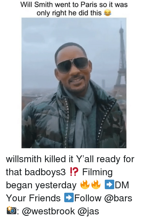 Friends, Memes, and Will Smith: Will Smith went to Paris so it was  only right he did thi:s willsmith killed it Y'all ready for that badboys3 ⁉️ Filming began yesterday 🔥🔥 ➡️DM Your Friends ➡️Follow @bars 📸: @westbrook @jas