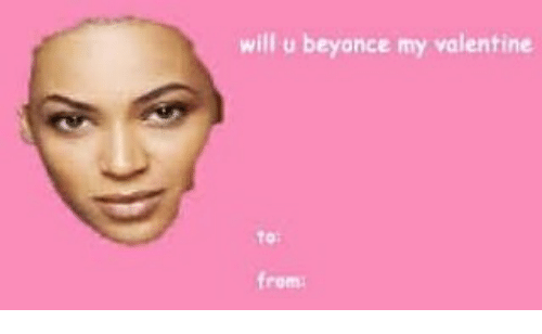 Will U Beyonce My Valentine From Beyonce Meme On Me Me