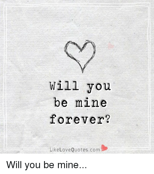 Will You Be Mine Forever Like Love Quotescom Will You Be Mine