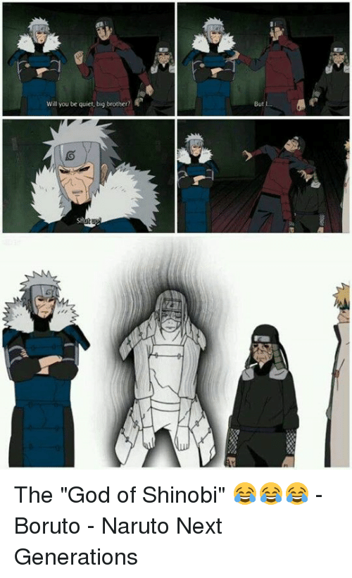 """Memes, 🤖, and Brother: Will you be quiet, big brother?  But I The """"God of Shinobi"""" 😂😂😂 - Boruto - Naruto Next Generations"""