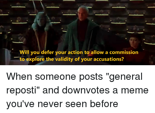 Meme, Never, and Will: Will you defer your action to allow a commission  to explore the validity of your accusations?