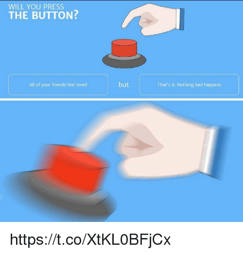 WILL YOU PRESS THE BUTTON? All of Your Friends Feel Loved ...