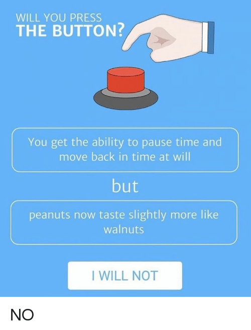 WILL YOU PRESS THE BUTTON? You Get the Ability to Pause ...