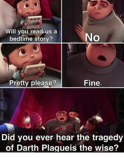 Memes, 🤖, and Darth: Will you read us a  No  bedtime story?  Pretty please?  Fine  Did you ever hear the tragedy  of Darth Plagueis the wise?