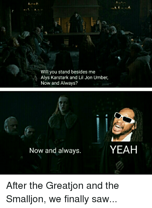 Will You Stand Besides Me Alys Karstark And Lil Jon Umber Now And