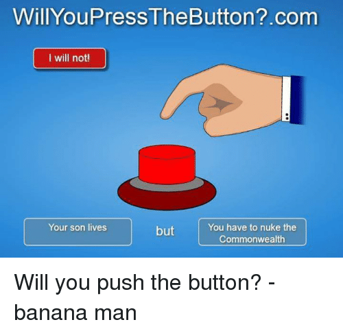 Will You Push The Button