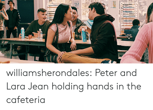 Target, Tumblr, and Blog: williamsherondales:  Peter and Lara Jean holding hands in the cafeteria