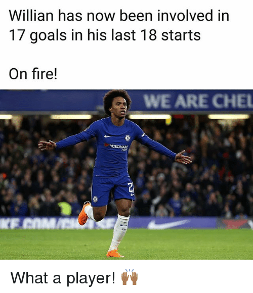Fire, Goals, and Memes: Willian has now been involved in  17 goals in his last 18 starts  On fire!  WE ARE CHE  0  0 What a player! 🙌🏾
